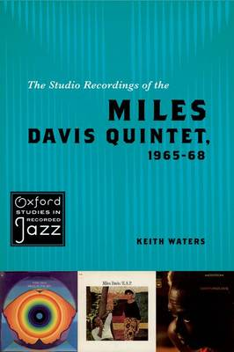 The Studio Recordings of the Miles Davis Quintet, 1965-68 - Oxford Studies in Recorded Jazz (Paperback)