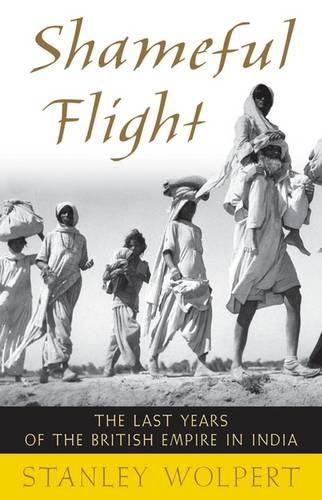 Shameful Flight: The Last Years of the British Empire in India (Paperback)
