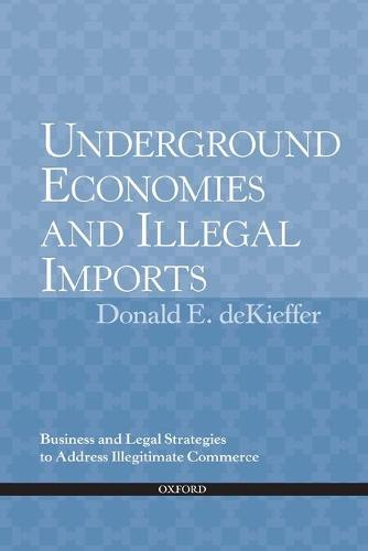 Underground Economies and Illegal Imports: Legal and Business Strategies to Address Illegitimate Commerce (Hardback)