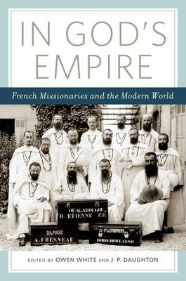 In God's Empire: French Missionaries in the Modern World (Hardback)
