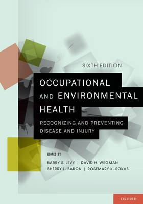 Occupational and Environmental Health: Recognizing and Preventing Disease and Injury (Paperback)