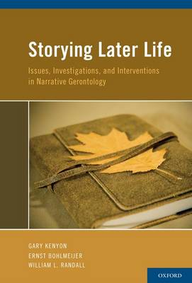 Storying Later Life: Issues, Investigations, and Interventions in Narrative Gerontology (Hardback)