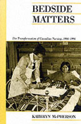 Bedside Matters: Transformation of Canadian Nursing, 1900-90 - Canadian Social History (Paperback)