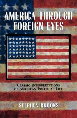 America Through Foreign Eyes: Classic Interpretations of American Political Life (Paperback)