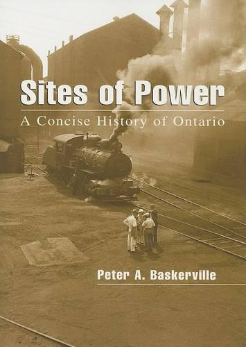 Sites of Power: A Concise History of Ontario - Illustrated History of Canada (Paperback)