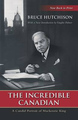 The Incredible Canadian: A Candid Portrait of Mackenzie King - Wynford Books (Paperback)