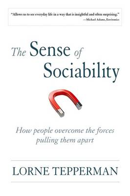 The Sense of Sociability: How People Overcome the Forces Pulling Them Apart (Paperback)