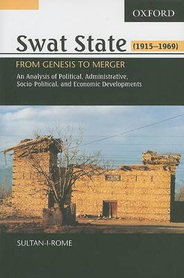 Swat State, 1915-1969: From Genesis to Merger: An Analysis of Political, Administrative, Socio-Political, and Economic Development (Hardback)
