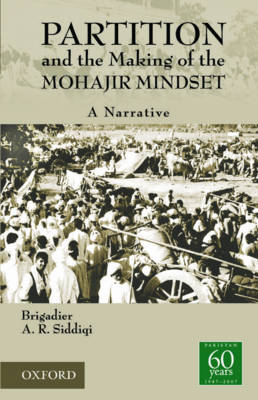 Partition and the Making of the Mohajir Mindset: A Narrative (Hardback)
