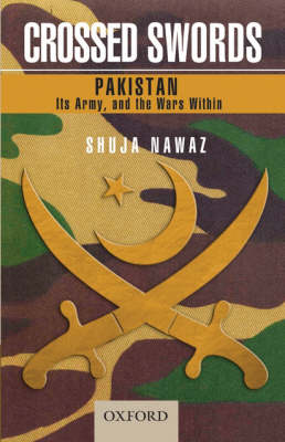 Crossed Swords: Pakistan, its Army, and the Wars Within (Hardback)