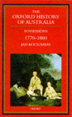 The Oxford History of Australia: Volume 2: 1770-1860. Possessions - The Oxford History of Australia (Paperback)