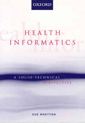 Health Informatics: A socio-technical perspective (Paperback)