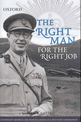 The Right Man for the Right Job: Lieutenant General Sir Stanley Savige as a Military Commander (Hardback)