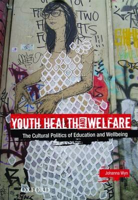 Youth Health and Welfare: The Cultural Politics of Education and Wellbeing (Paperback)