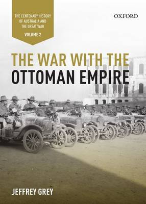 The War with the Ottoman Empire: Volume II: The Centenary History of Australia and the Great War - Centenary History of Australia & the Great War (Hardback)
