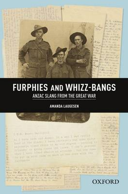 Furphies and Whizz-bangs: Anzac Slang from the Great War (Paperback)