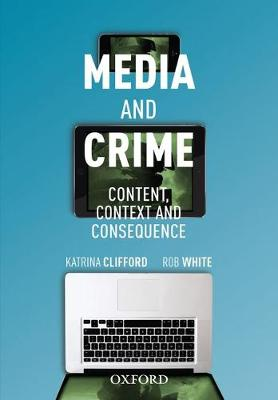 Media and Crime: Content, Contexts and Consequence (Paperback)