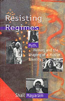Resisting Regimes: Myth, Memory and the Shaping of a Muslim Identity (Hardback)