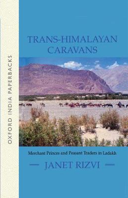 Trans-Himalayan Caravans: Merchant Princes and Peasant Traders in Ladakh (Paperback)