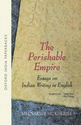 The Perishable Empire: Essays on Indian Writing in English (Paperback)