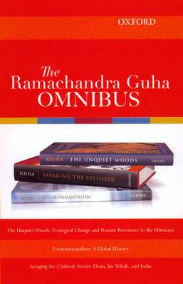 The Ramachandra Guha Omnibus: The Unquiet Woods - Environmentalism - Savaging the Civilized (Hardback)
