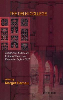 The Delhi College: Traditional Elites, the Colonial State, and Education before 1857 (Hardback)