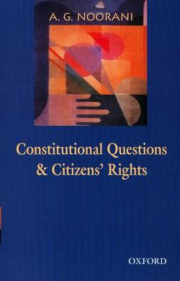 Constitutional Questions and Citizens' Rights: An Omnibus Comprising Constitutional Questions in India and Citizens' Rights, Judges and State Accountability (Hardback)