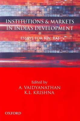 Institutions and Markets in India's Development: Essays For K. N. Raj (Hardback)