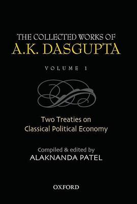 The Collected Works of A.K Dasgupta: Two Treatises on Classical Political Economy v. 1 (Hardback)