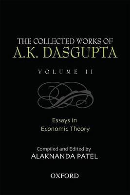 The Collected Works of A.K Dasgupta: Volume 2: Essays in Economic Theory (Hardback)