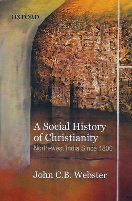 A Social History of Christianity: Northwest India Since 1800 (Hardback)