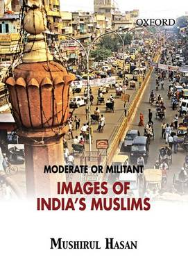 Moderate or Militant: Images of India's Muslims (Hardback)