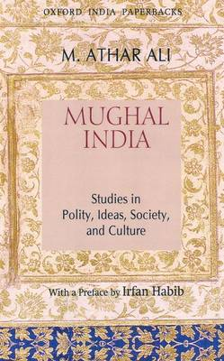 Mughal India: Studies in Polity, Ideas, Society and Culture (Paperback)