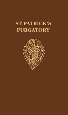 St Patrick's Purgatory: Two Versions of Owayne Miles and The Vision of William of Stranton together with the long text of the Tractatus De Purgatorio Santi Patricii - Early English Text Society Original Series 298 (Hardback)