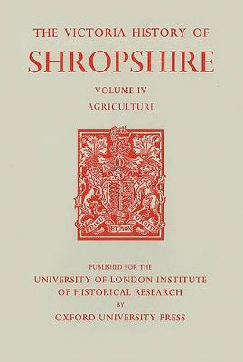 A History of Shropshire: Volume IV: Agriculture - Victoria County History (Hardback)