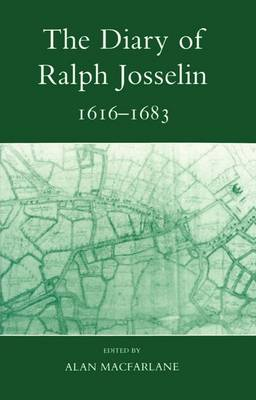 The Diary of Ralph Josselin, 1616-1683 - Records of Social and Economic History (New Series) 3 (Paperback)