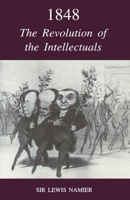 1848: The Revolution of the Intellectuals: Raleigh Lectures on History, 1944 (Paperback)