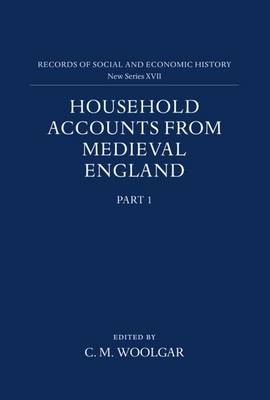 Household Accounts from Medieval England: Part 1: Introduction, Glossary, Diet Accounts (i) - Records of Social and Economic History (New Series) 27 (Hardback)