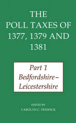 The Poll Taxes of 1377, 1379, and 1381: Part 1: Bedfordshire-Leicestershire - Records of Social and Economic History (New Series) 27 (Hardback)