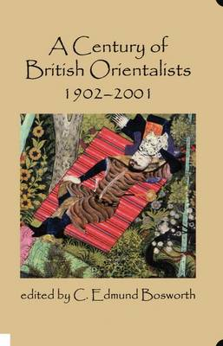 A Century of British Orientalists, 1902-2001 - British Academy Centenary Monographs (Hardback)