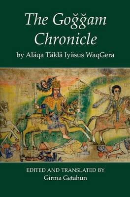 The Goggam Chronicle - Fontes Historiae Africanae Vol. 12 (Hardback)
