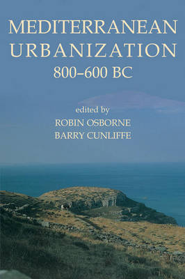 Mediterranean Urbanization 800-600 BC - Proceedings of the British Academy 126 (Hardback)
