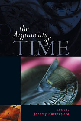 The Arguments of Time - British Academy Centenary Monographs (Paperback)