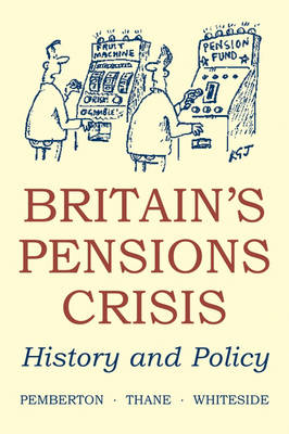 Britain's Pensions Crisis: History and Policy - British Academy Occasional Papers 7 (Paperback)