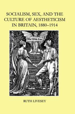Socialism, Sex, and the Culture of Aestheticism in Britain, 1880-1914 - British Academy Postdoctoral Fellowship Monographs (Hardback)