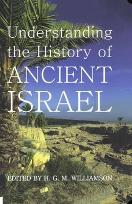 Understanding the History of Ancient Israel - Proceedings of the British Academy 143 (Hardback)