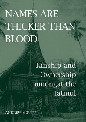 Names are Thicker than Blood: Kinship and Ownership amongst the Iatmul - British Academy Postdoctoral Fellowship Monographs (Hardback)
