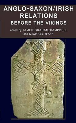 Anglo-Saxon/Irish Relations before the Vikings - Proceedings of the British Academy 157 (Hardback)