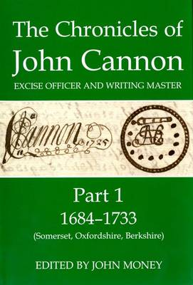 The Chronicles of John Cannon, Excise Officer and Writing Master, Part 1: 1684-1733 (Somerset, Oxfordshire, Berkshire) - Records of Social and Economic History 43 (Hardback)