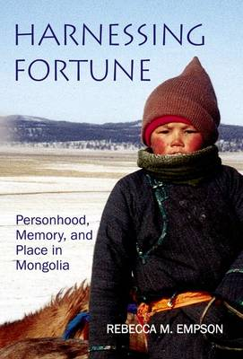 Harnessing Fortune: Personhood, Memory and Place in Mongolia - British Academy Postdoctoral Fellowship Monographs (Hardback)